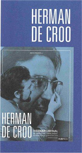 Herman de Croo. Visionair Liberaal. 50 jaar in het Parlement. Een maatschappelijk bewogen leven