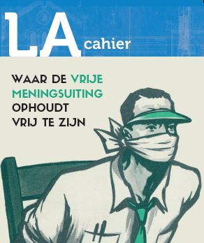 LA cahier 5: Waar de vrije meningsuiting ophoudt vrij te zijn