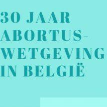 Symposium: 30 jaar abortus-wetgeving in België